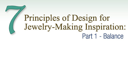 Jewelry Making Article 7 Principles Of Design For Jewelry Making Inspiration Part 1 Balance Fire Mountain Gems And Beads