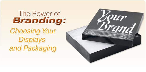 The Power of Branding: Choosing Your Displays and Packaging