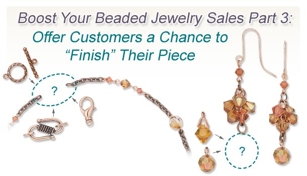 Boost Your Beaded Jewelry Sales Part 3: Offer Customers a Chance to ''Finish'' Their Piece