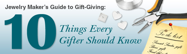 Jewelry Maker's Guide to Gift-Giving: 10 Things Every Gifter Should Know