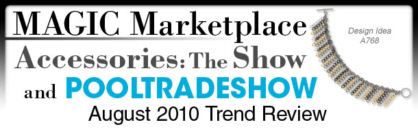 Jewelry and Accessories Trend Review from the MAGIC Marketplace, Accessories: The Show and Pool Trade Show, August 2010
