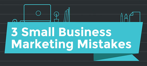 3 Small Business Marketing Mistakes