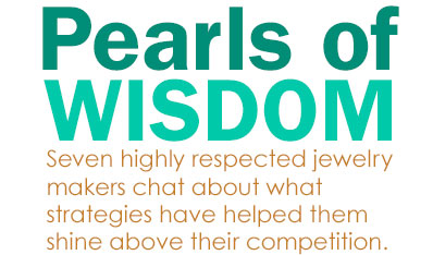 Pearls of Wisdom: Seven highly respected jewelry makers chat about what strategies have helped them shine above their competition