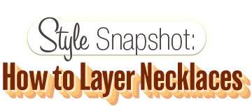 Style Snapshot: How to Layer Necklaces