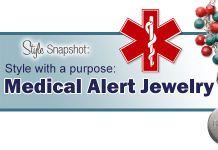 Style Snapshot: Style with a Purpose--Medical Alert Jewelry