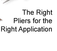The Right Pliers for the Right Application