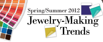 Spring/Summer 2012 Jewelry Making Trends