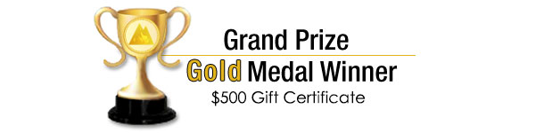 Grand Prize Gold Medal Winner: $500 Gift Certificate
