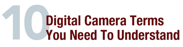 10 Digital Camera Terms You Need to Understand Article