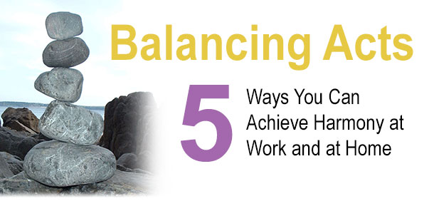Balancing Acts: 5 Ways You can Achieve Harmony at Work and at Home