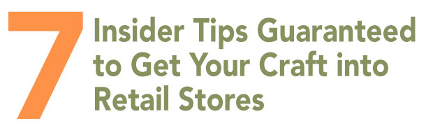 7 Insider Tips Guaranteed to Get Your Craft into Retail Stores