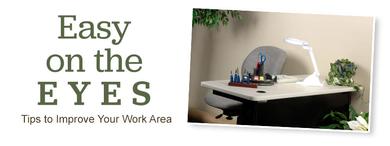 Easy on the Eyes--Tips to Improve Your Work Area