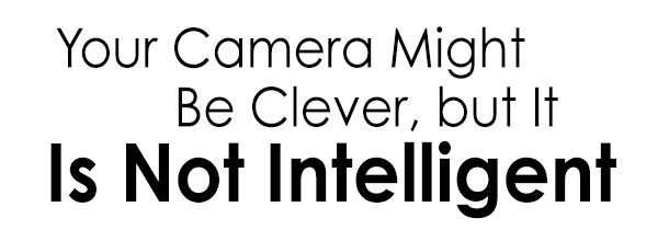 Your Camera Might Be Clever, But it is Not Intelligent