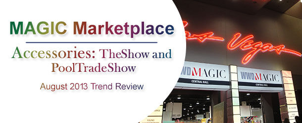 Magic Marketplace Accessories: TheShow and PoolTradeShow August 2013 Trend Review