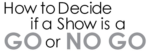 How To Decide if a Show is a Go or a No Go
