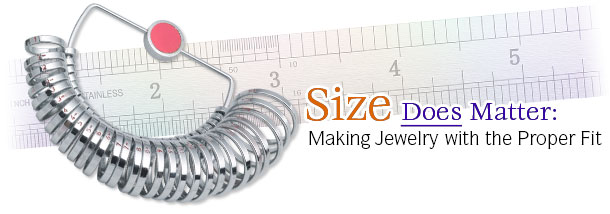 Size Does Matter: Making Jewelry with the Proper Fit