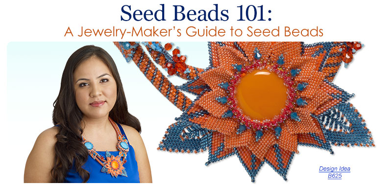 Seed Beads 101 - A Jewelry-Maker's Guide to Seed Beads