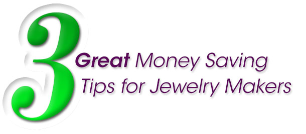 3 Great Money-Saving Tips for Jewelry Makers