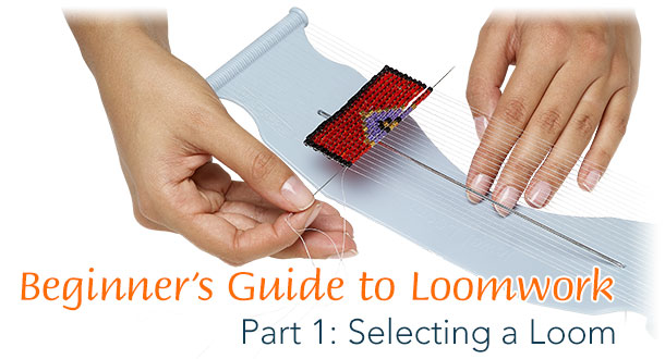 Beginner's Guide to Loomwork - Part 1: Selecting a Loom