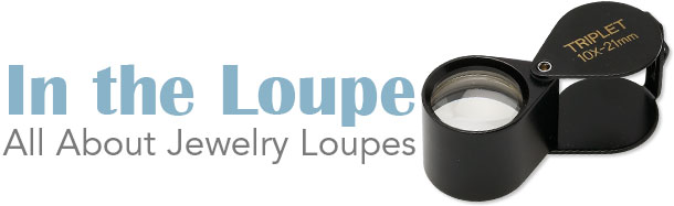 In the Loupe: All about Jewelry Loupes