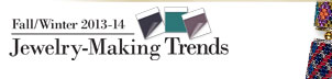 Fall/Winter 2013 Jewelry-Making Trends