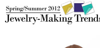 Spring/Summer 2012 Jewelry-Making Trends